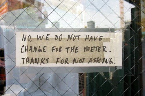No, we do not have change for the meter. Thanks for not asking