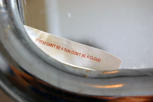 Fortune cookie: If you can't be a sun, don't be a cloud