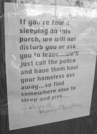 If you're found sleeping on this porch, we will not disturb you or ask you to leave...we'll just call the police and have them haul your homeless ass away...so find somewhere else to sleep and piss
