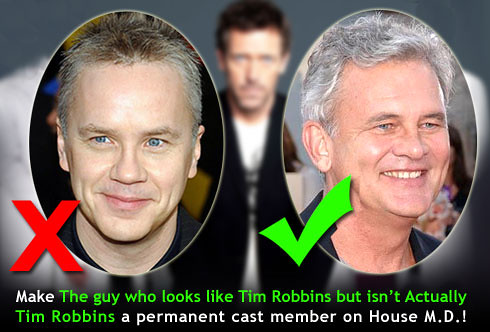 Make the Guy who Looks like Tim Robbins but isn't Actually Tim Robbins a permanent cast member on House M.D!