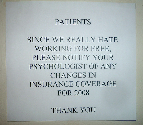 Since we really hate working for free, please notify your psychologist of any changes in insurance coverage for 2008 THANK YOU