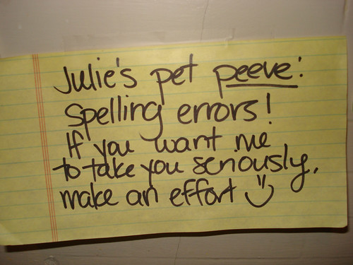 Julie's pet peeve: spelling errors! If you want me to take you seriously, make an effort :)
