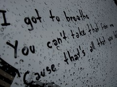 .i got to breathe (ViceDangio) Tags: music window rain handwriting words lyrics quote text chuva gotas droplet janela msica sentence quotation theallamericanrejects thewindblows
