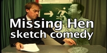 Missing Hen sketch comedy