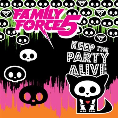 keep the party alive - family force 5,