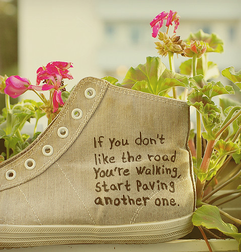 """If you don't like the road you're walking, start paving another one"" / Thérèse"