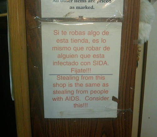 Si te robas algo de esta tienda, es lo mismo que robar de alguien que esta infectado con SIDA. Fijate!!! Stealing from this shop is the same as stealing from people with AIDS. Consider this!!!