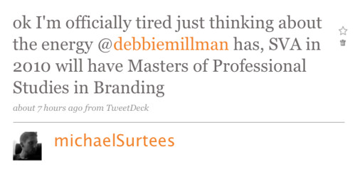 ok I'm officially tired just thinking about the energy @debbiemillman has, SVA in 2010 will have Masters of Professional Studies in Branding