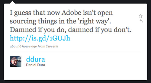 Twitter / Daniel Dura: I guess that now Adobe isn't open sourcing things in the 'right way'. Damned if you do, damned if you don't. http://is.gd/1GUJh