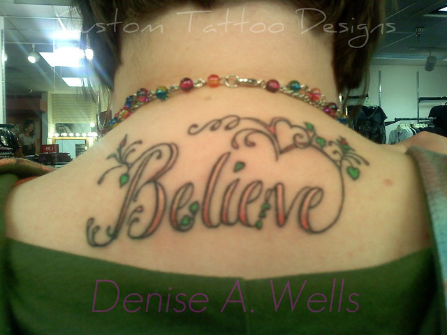 """""""Believe"""" Tattoo Design by Denise A. Wells. Unique coloring on this one,"""