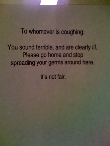 Please go home and stop spreading your germs around here.