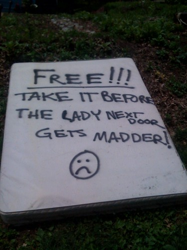 Free!!! Take it before the lady next door gets madder! : (