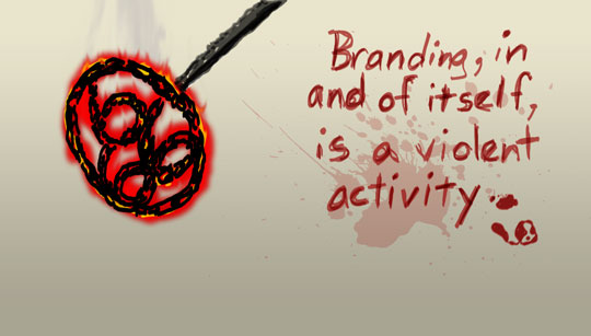 Branding, in and of itself, is a violent activity