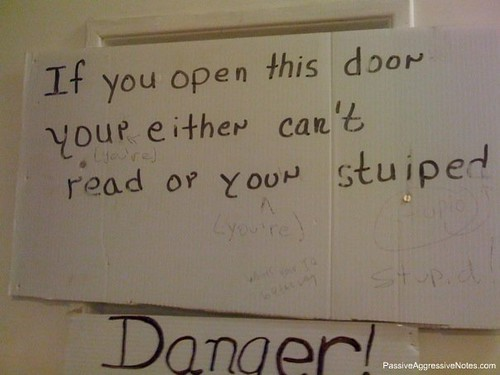 If you open this door your [sic] either can't read or your [sic] stuiped [sic].
