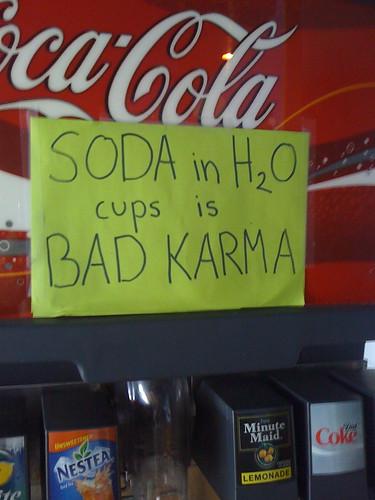 SODA in H2O cups is BAD KARMA