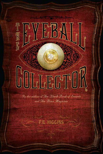 3988721729 f70d05f1de Review of the Day: The Eyeball Collector by F.E. Higgins