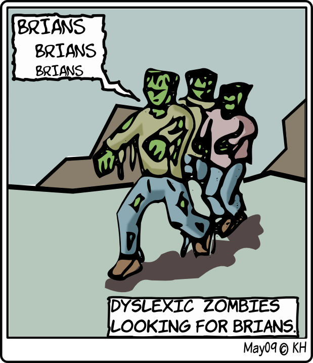 Dyslexic Zombies Looking For Brians by