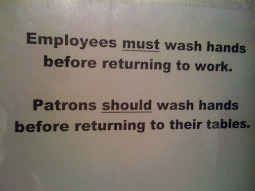 Employees MUST wash hands before returning to work.Patrons SHOULD wash hands before returning to their tables.