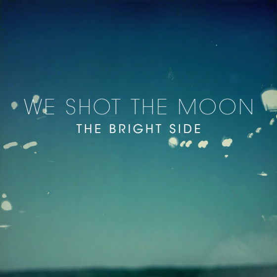 we shot the moon the bright side