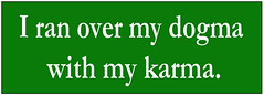 I ran over my dogma with my karma. (JD and Beastlet) Tags: sticker bumper karma dogma