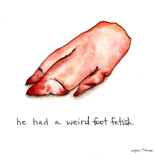 he had a weird foot fetish.