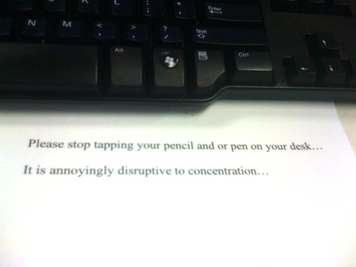 Please stop tapping your pencil and or pen on your desk....It is annoyingly disruptive to concentration...