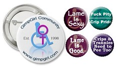 Various crip pride buttons: Gimpgirl Community, Lame Is Sexy, Lame Is Good, Fuck Pity/Crip Pride, Crips & Trannies Need to Pee Too