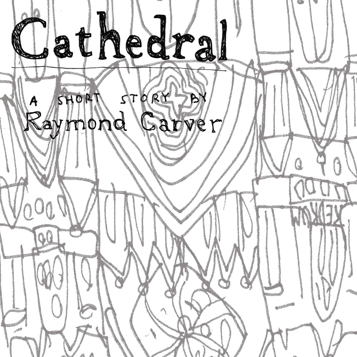 "an analysis of raymond carvers cathedral The short narrative ""cathedral"" by raymond carver displays  analysis of raymond carver's ""cathedral"" essay  on analysis of raymond carver's."