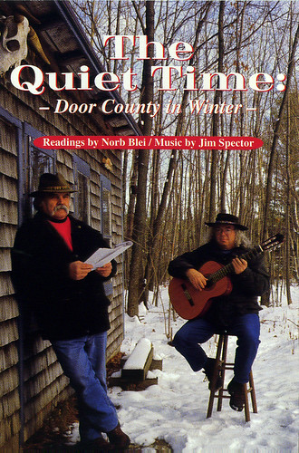 The Quiet Time: Door County in Winter. Readings from Norb Blei's DOOR STEPS (The Days, The Seasons) Original music for guitar by Jim Spector.
