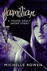 May 12th 2011      Familiar (YA Short Story) by Michelle Rowen