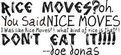 Rice Moves(: (JulietsQuotes) Tags: funny kevin rice brothers nick hannah joe frankie quotes taylor demi swift bonus cyrus jonas sayings selena gomez moves the miley lovato monatana fearles