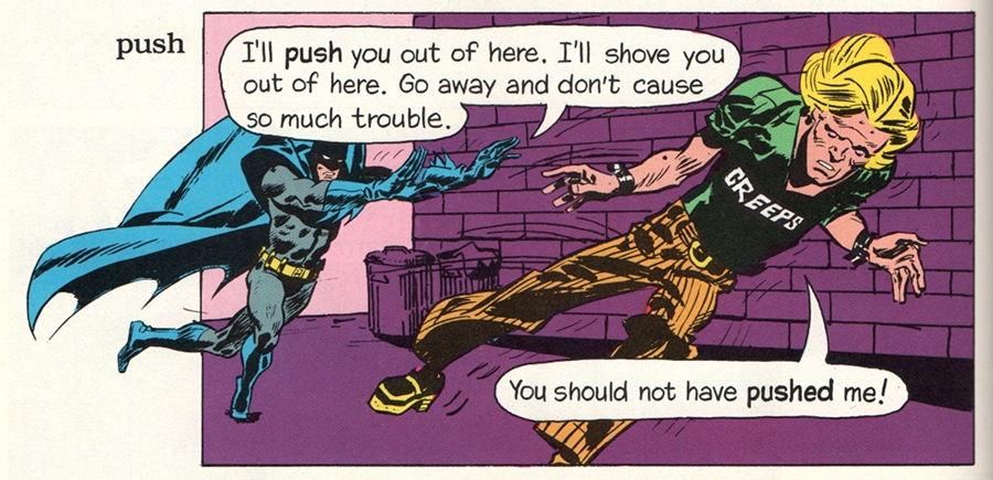 (Batman: 'I'll PUSH you out of here. I'll shove you out of here. Go away and don't cause so much trouble.' Man: 'You should not have PUSHED me!')