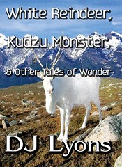 White Reindeer, Kudzu Monster, & Other Tales Of Wonder by DJ Lyons