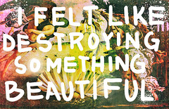 something beautiful (Iain Burke) Tags: summer beautiful beauty painting book quote destruction july anger font violence overexposed novel lettering 2009 fightclub ruined destroy botticelli tylerdurden scorched birthofvenus deathofvenus destroyingsomethingbeautiful