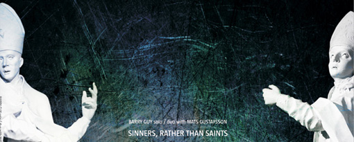 Barry Guy & Mats Gustafsson | Sinners, Rather Than Saints | no business records