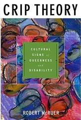 Book cover: Crip theory: cultural signs of queerness and disability by Robert McRuer