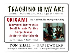 Teaching is My Art (origamidon) Tags: usa 2004 burlington origami vermont class teaching lesson businesscard vt bizcard 05401 chittendencounty origamidon donshall origamiclass burlingtonvermontusa teachingismyart havefingers•willtravel northwinooskiavenue teaching•2004