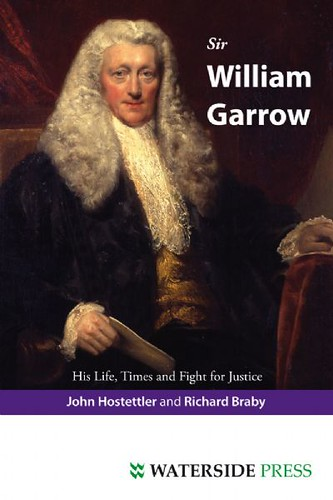 Sir William Garrow- His Life, Times and Fight for Justice by John Hostettler and Richard Braby