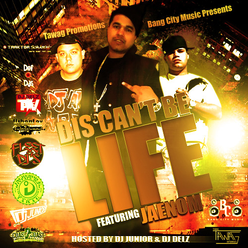 "Tawag Promotions & Bang City Music Presents "" Dis Can't Be Life"" Hosted by DJ Junior & DJ Delz Featuring JaeNom"