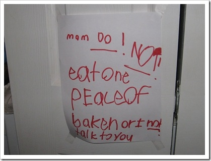 Mom Do! Not! eat one peace [sic] of baken [sic] or I not talk to you
