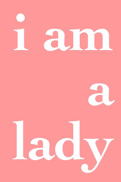 I Am A Lady
