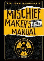 Review of the day   M3: Sir John Hargraves Mischief Makers Manual by John Hargrave