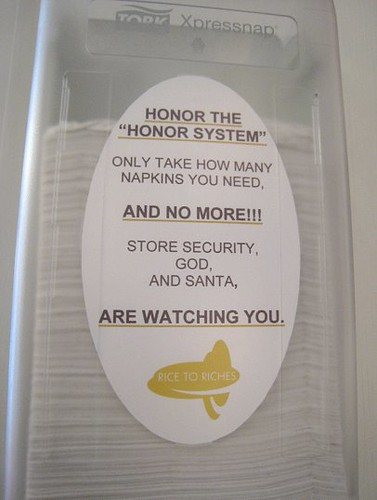Honor the HONOR SYSTEM. Only take how many napkins you need, and NO MORE!!! Store security, God, and Santa ARE WATCHING YOU.