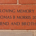 IN LOVING MEMORY OF THOMAS B. MORRIS 2004 FRIEND & BROTHER