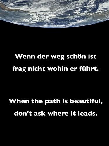 Wenn der weg schön ist frag nicht wohin er führt
