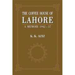 Book Review - The Coffee House of Lahore; by KK Aziz (Mayank Austen Soofi) Tags: pakistan house coffee kk aziz rumi raza paindabad