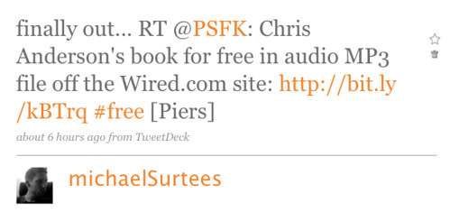 finally out... RT @PSFK: Chris Anderson's book for free in audio MP3 file off the Wired.com site: http://bit.ly/kBTrq #free [Piers]