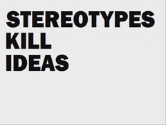 STEREOTYPES KILL IDEAS