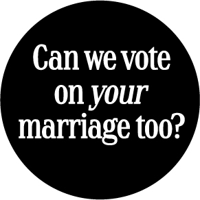 can-we-vote-on-your-marriage-too-button-0925