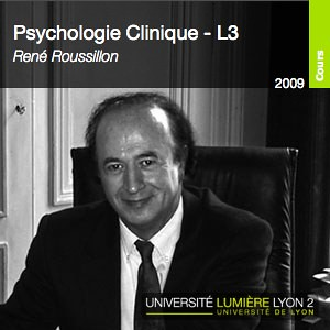 PSYCHOLOGIE CLINIQUE - René Roussillon - L3 - 2009/2010
